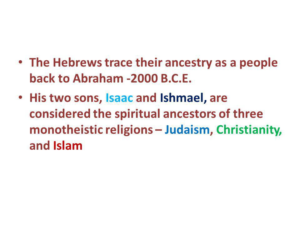 The Hebrews trace their ancestry as a people back to Abraham -2000 B.C.E.