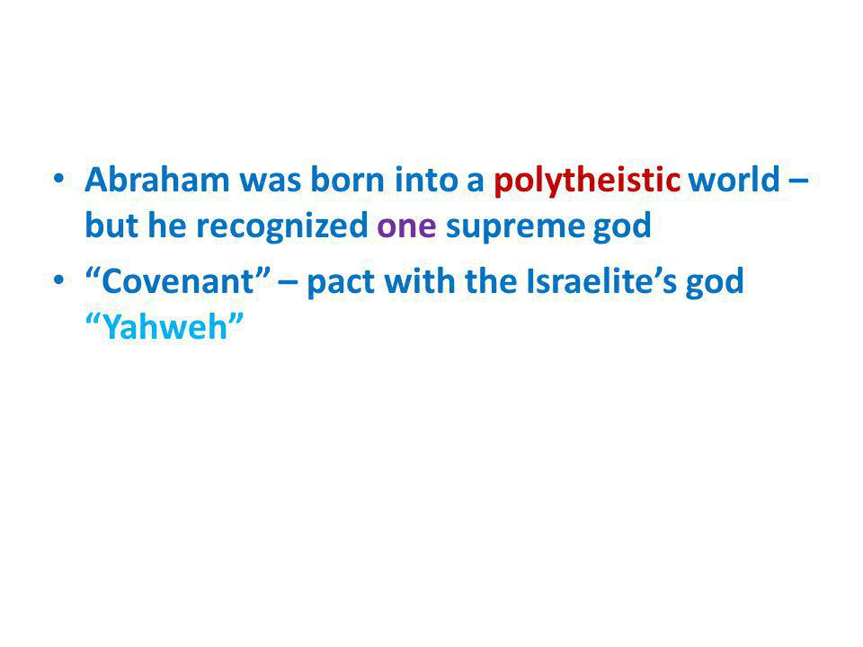 Abraham was born into a polytheistic world – but he recognized one supreme god