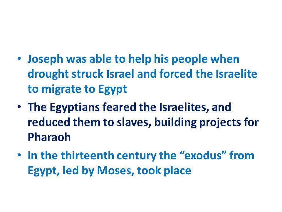 Joseph was able to help his people when drought struck Israel and forced the Israelite to migrate to Egypt