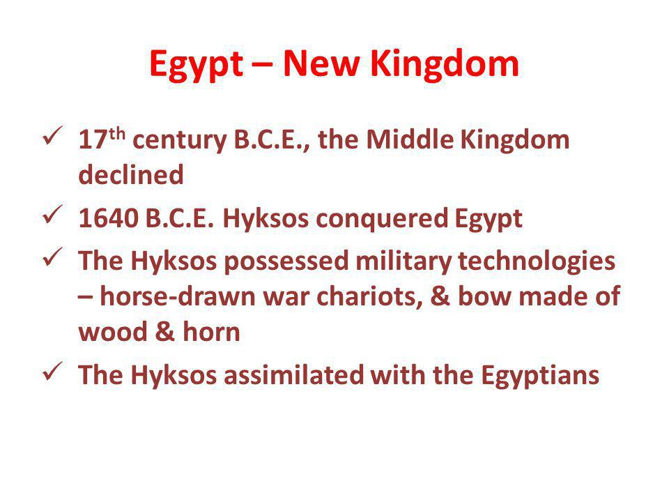 Egypt – New Kingdom 17th century B.C.E., the Middle Kingdom declined