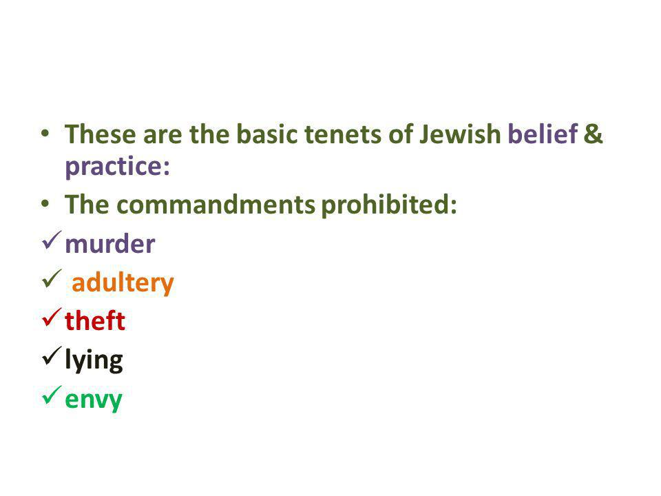 These are the basic tenets of Jewish belief & practice:
