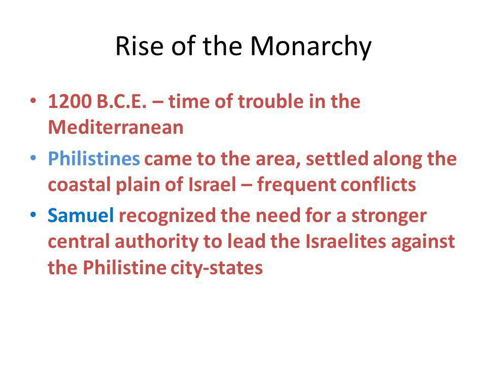 Rise of the Monarchy 1200 B.C.E. – time of trouble in the Mediterranean.