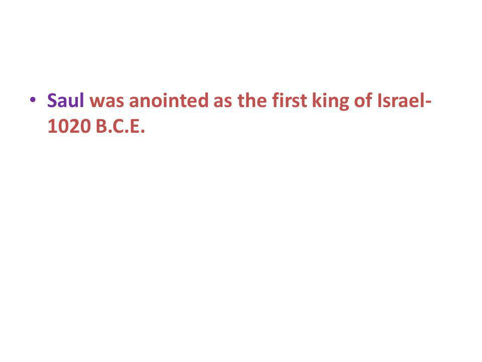 Saul was anointed as the first king of Israel-1020 B.C.E.