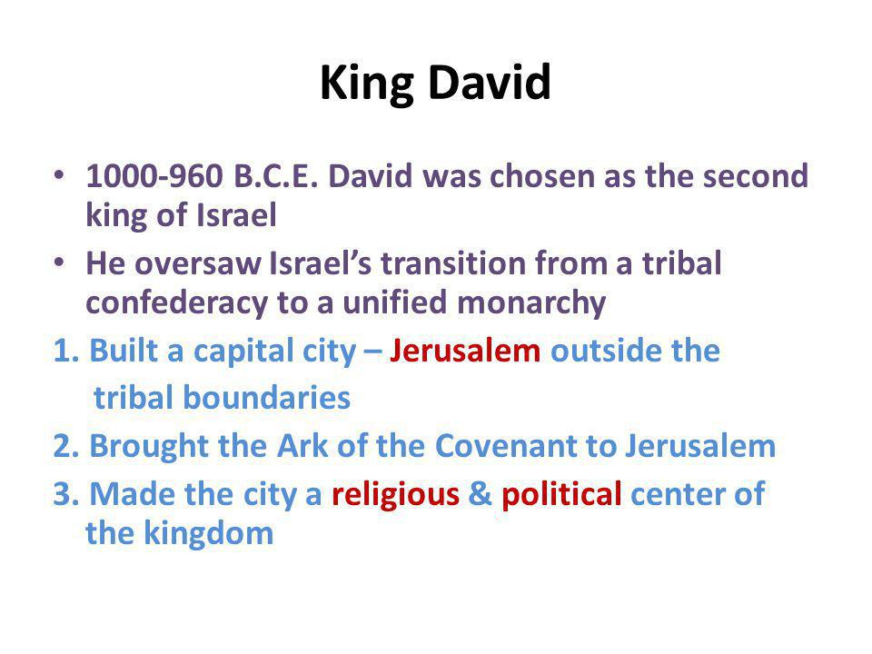 King David 1000-960 B.C.E. David was chosen as the second king of Israel.