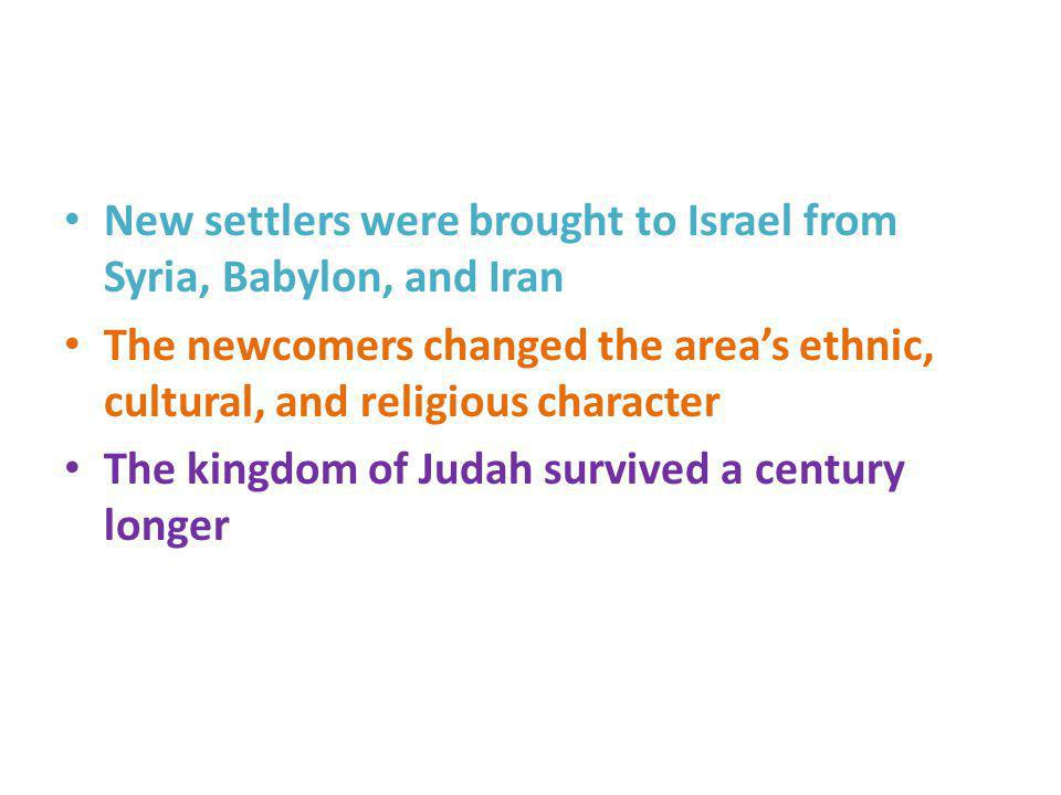 New settlers were brought to Israel from Syria, Babylon, and Iran