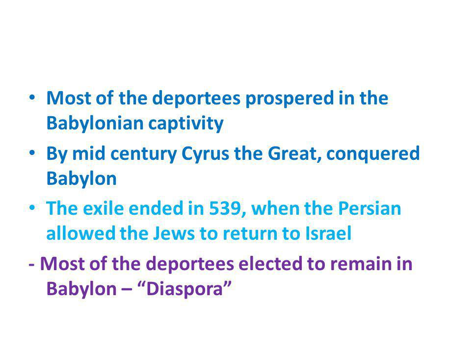 Most of the deportees prospered in the Babylonian captivity