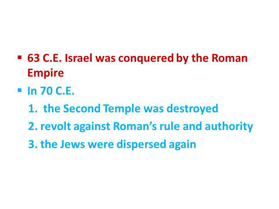 63 C.E. Israel was conquered by the Roman Empire