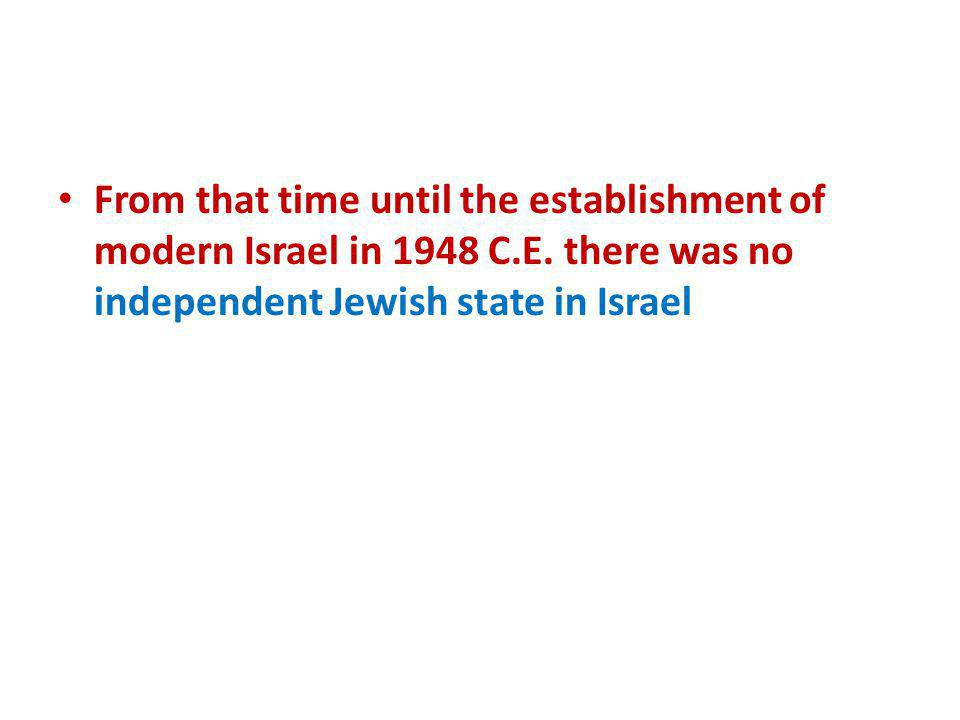 From that time until the establishment of modern Israel in 1948 C. E
