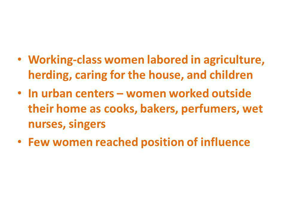 Working-class women labored in agriculture, herding, caring for the house, and children