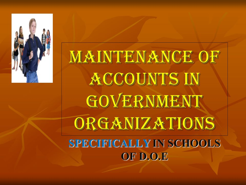 MAINTENANCE OF ACCOUNTS IN GOVERNMENT ORGANIZATIONS