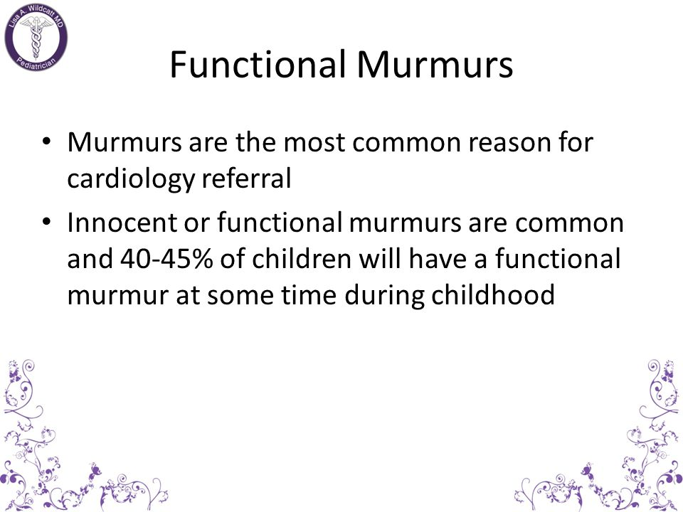 Functional Murmurs Murmurs are the most common reason for cardiology referral.