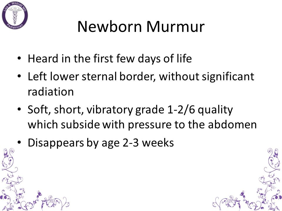 Newborn Murmur Heard in the first few days of life