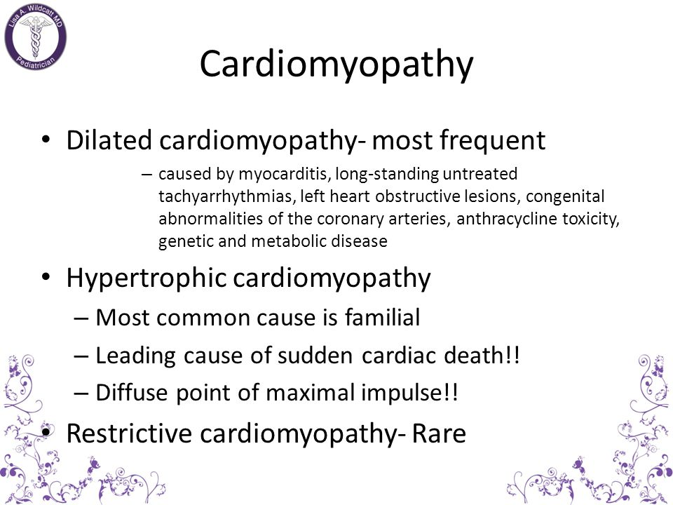 Cardiomyopathy Dilated cardiomyopathy- most frequent