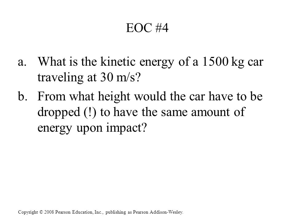 EOC #4 What is the kinetic energy of a 1500 kg car traveling at 30 m/s