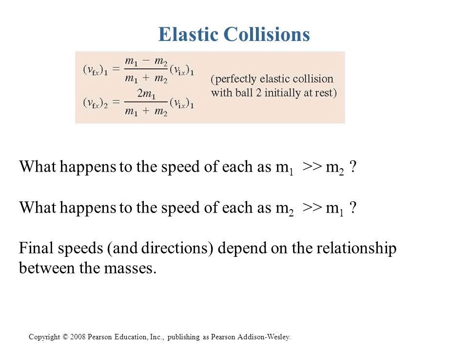 Elastic Collisions What happens to the speed of each as m1 >> m2 What happens to the speed of each as m2 >> m1