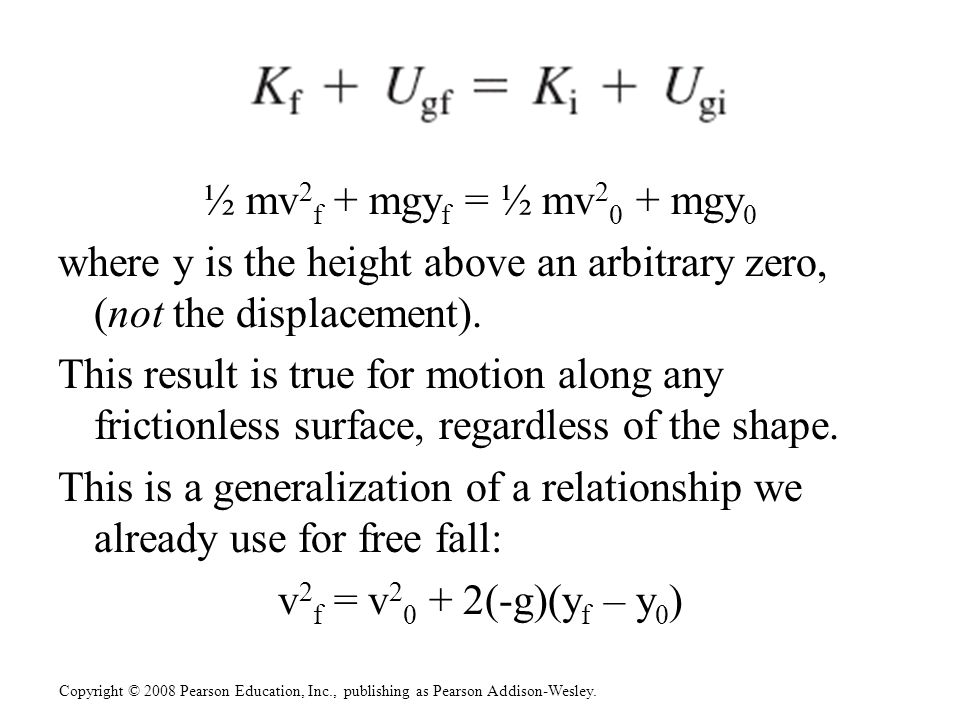 ½ mv2f + mgyf = ½ mv20 + mgy0 where y is the height above an arbitrary zero, (not the displacement).