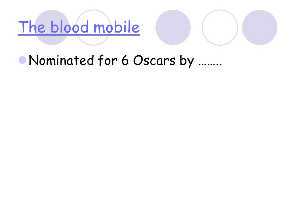 The blood mobile Nominated for 6 Oscars by ……..