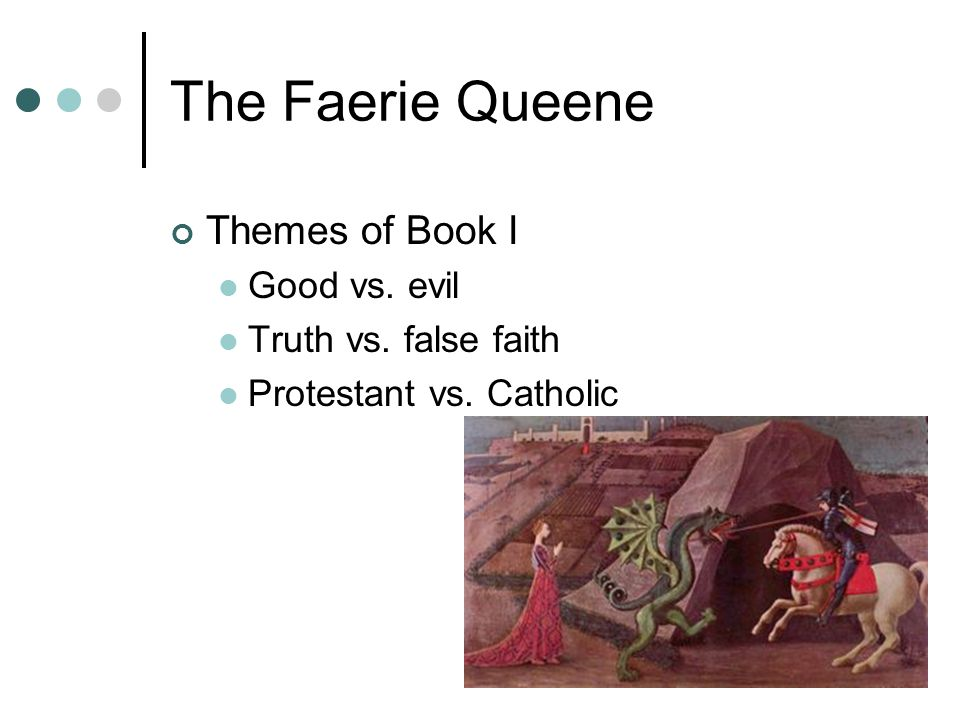 The Faerie Queene Themes of Book I Good vs. evil Truth vs. false faith