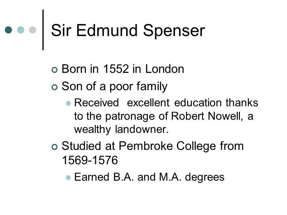 Sir Edmund Spenser Born in 1552 in London Son of a poor family