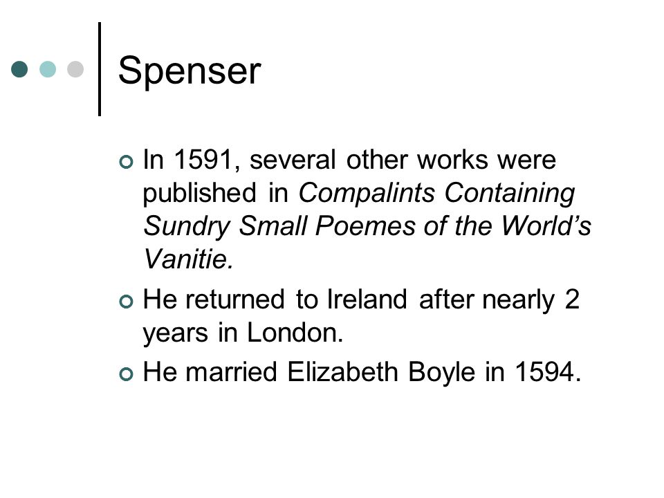 Spenser In 1591, several other works were published in Compalints Containing Sundry Small Poemes of the World's Vanitie.