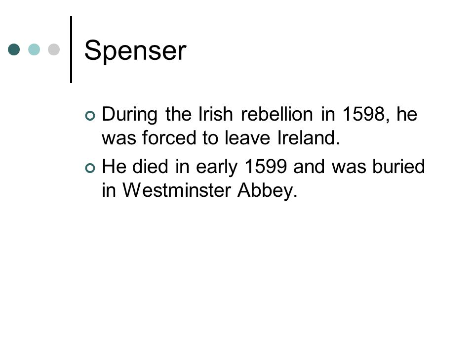 Spenser During the Irish rebellion in 1598, he was forced to leave Ireland.