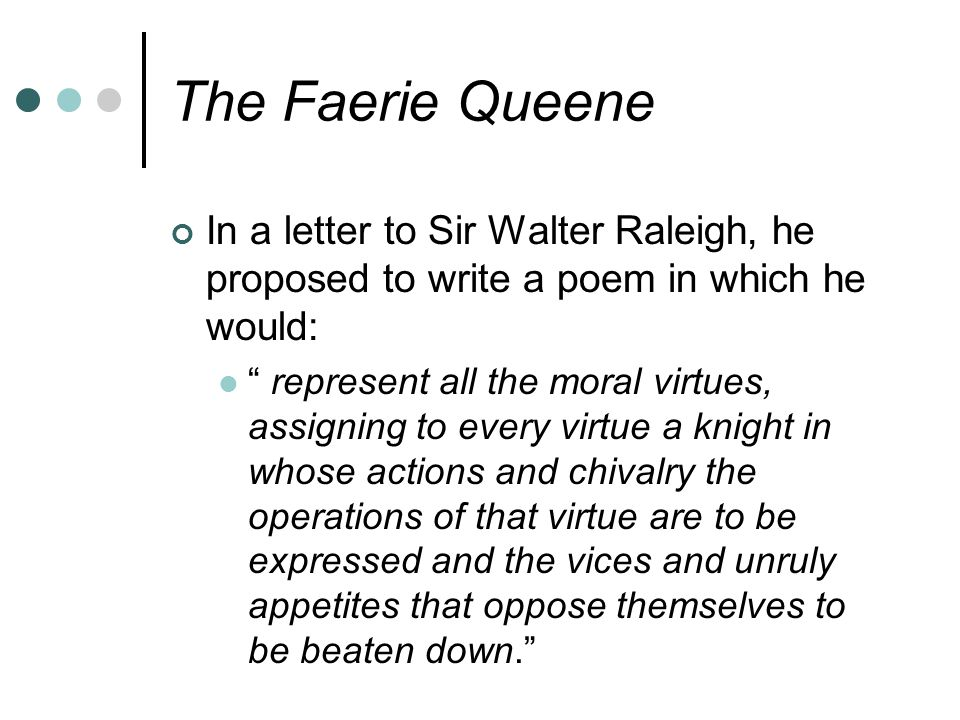The Faerie Queene In a letter to Sir Walter Raleigh, he proposed to write a poem in which he would: