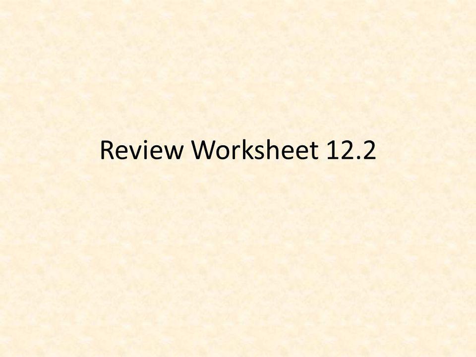 Review Worksheet 12.2
