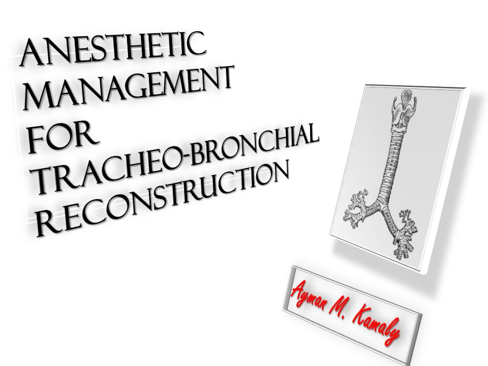 Anesthetic Management for Tracheo-Bronchial Reconstruction