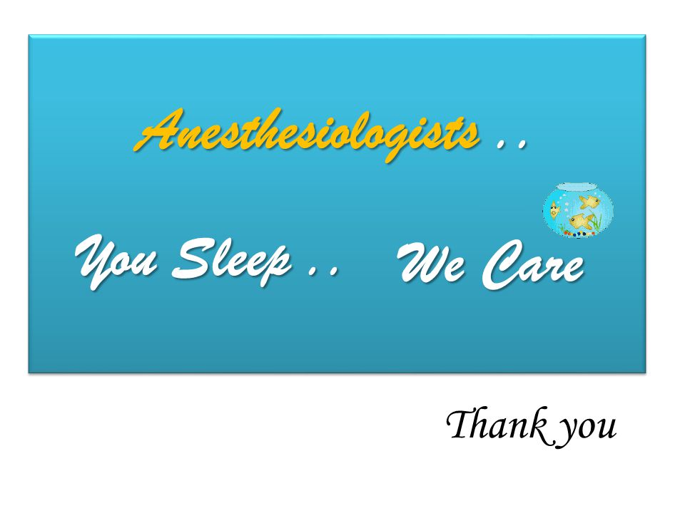 Anesthesiologists .. You Sleep .. We Care Thank you