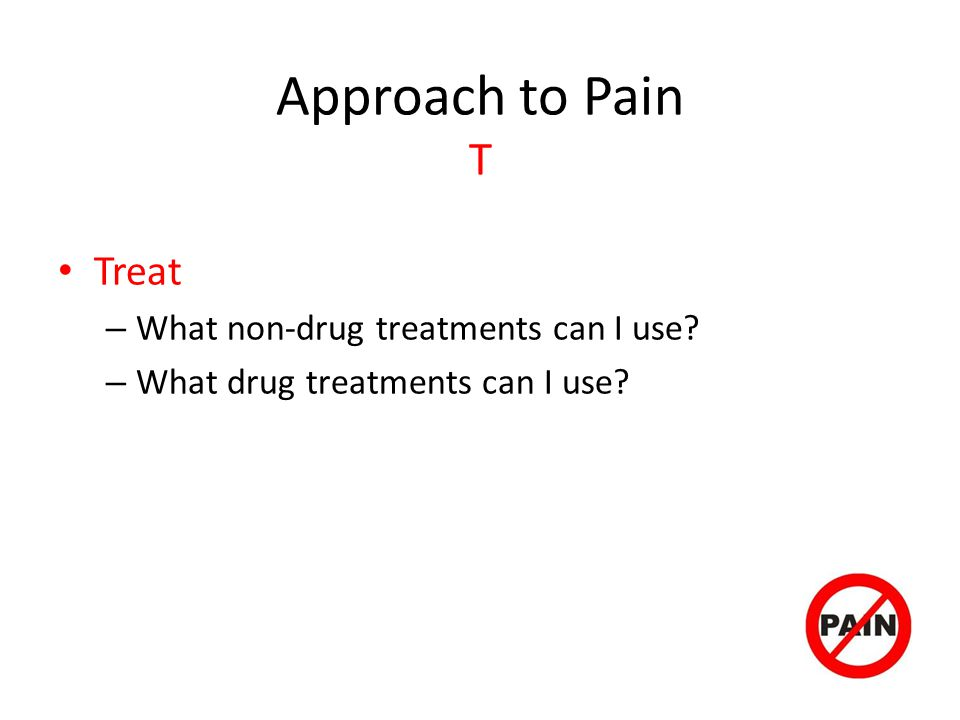 Approach to Pain T Treat What non-drug treatments can I use