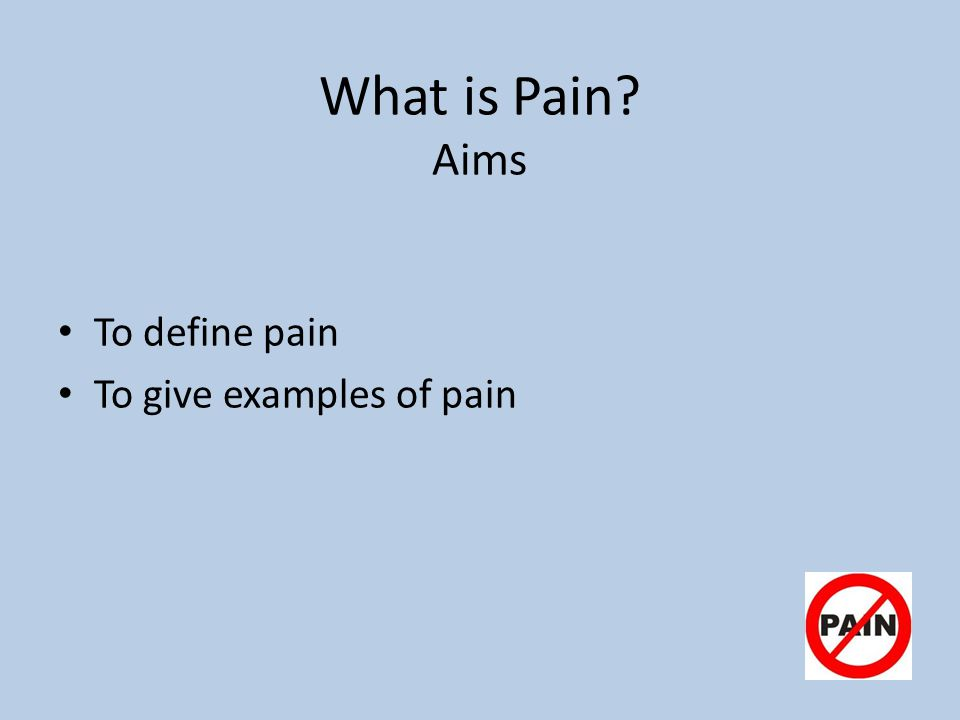 What is Pain Aims To define pain To give examples of pain