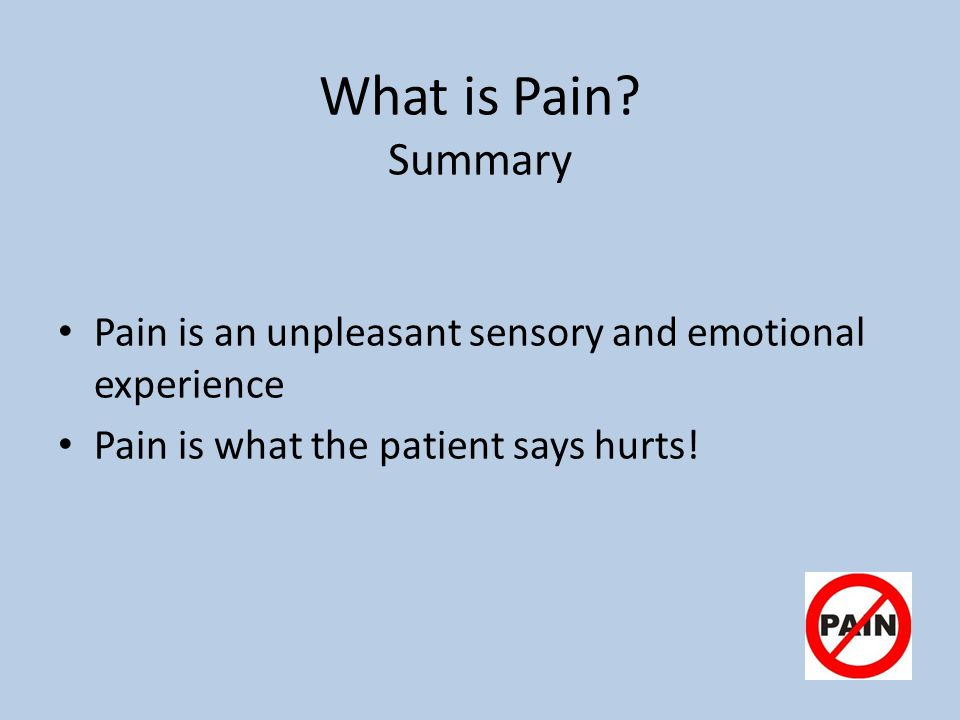 What is Pain. Summary Pain is an unpleasant sensory and emotional experience.
