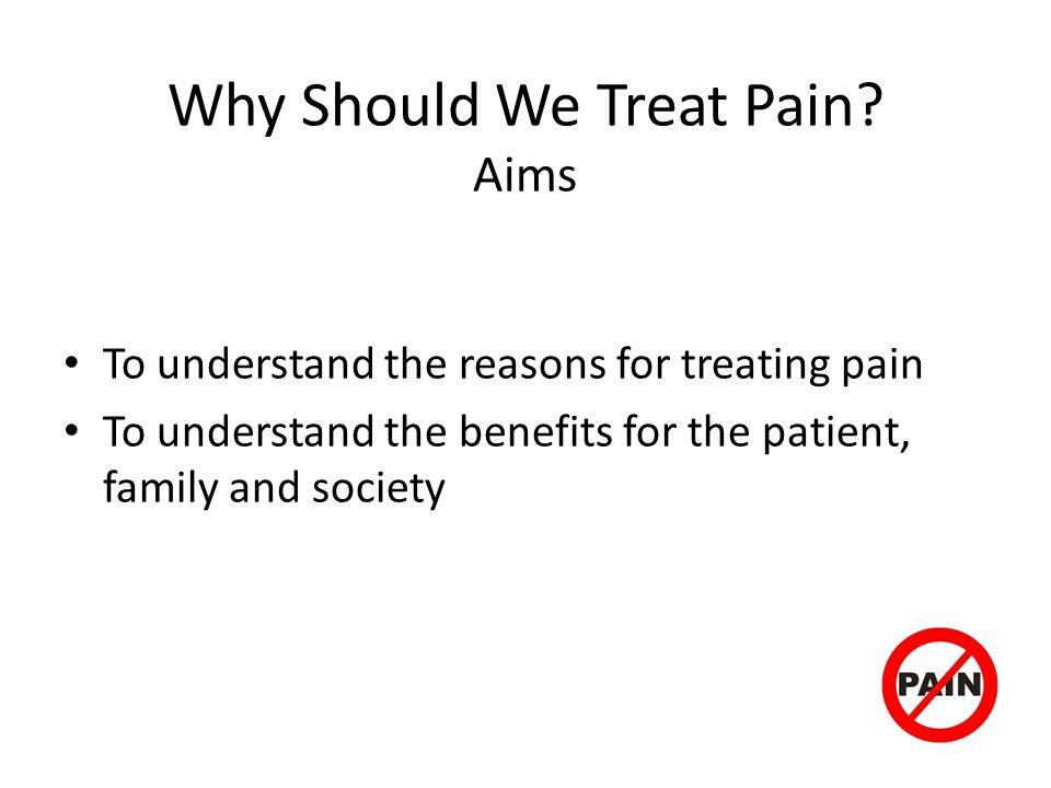 Why Should We Treat Pain Aims