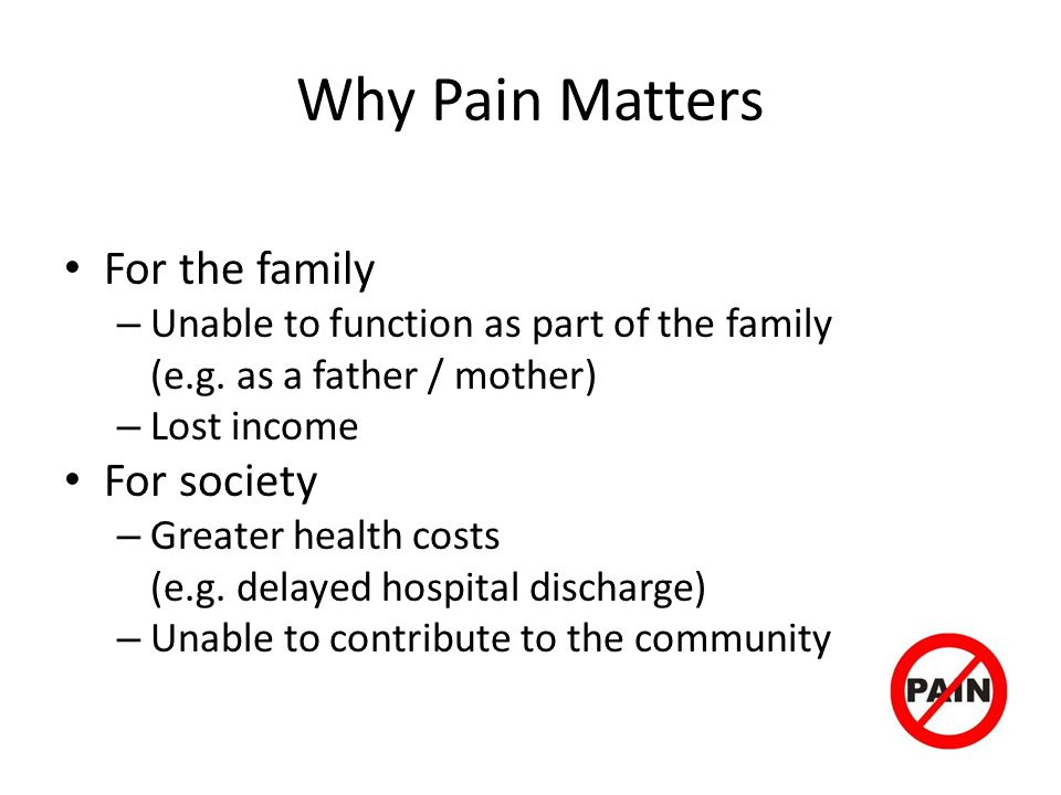 Why Pain Matters For the family For society