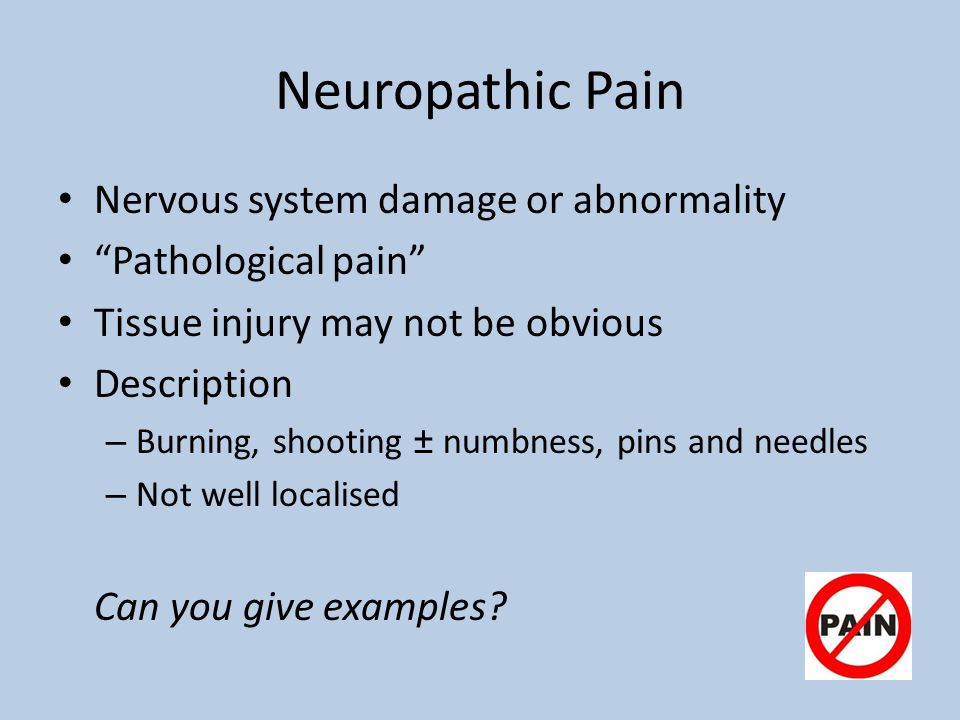 Neuropathic Pain Nervous system damage or abnormality