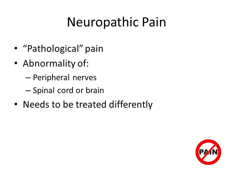 Neuropathic Pain Pathological pain Abnormality of:
