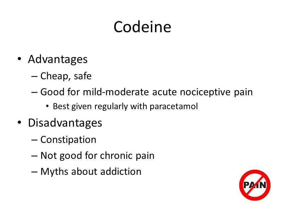 Codeine Advantages Disadvantages Cheap, safe