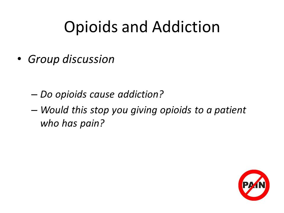 Opioids and Addiction Group discussion Do opioids cause addiction