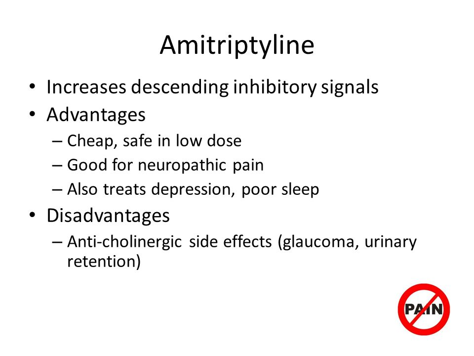 Amitriptyline Increases descending inhibitory signals Advantages