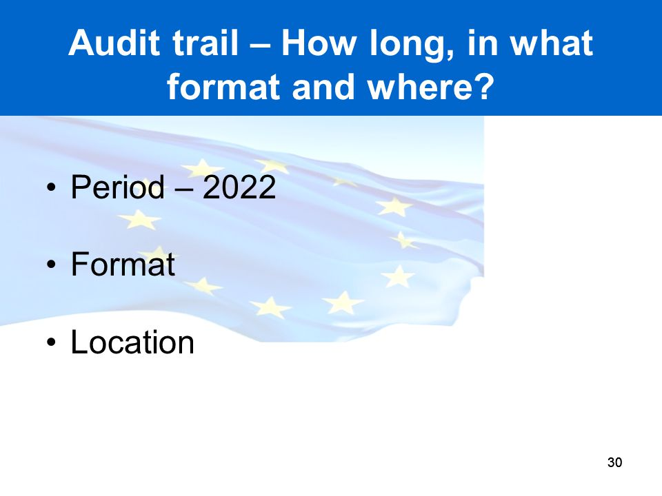 Audit trail – How long, in what format and where