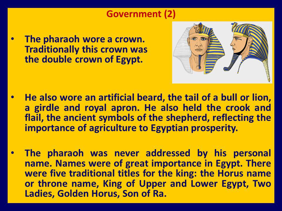 Government (2) The pharaoh wore a crown. Traditionally this crown was the double crown of Egypt.