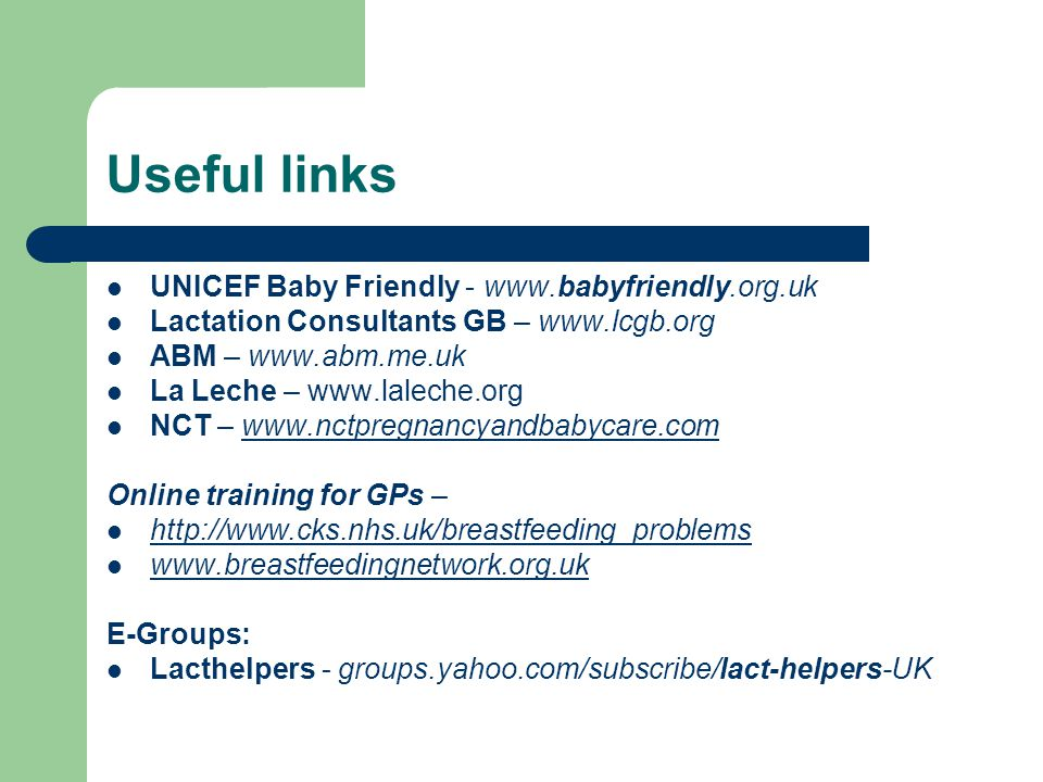 Useful links UNICEF Baby Friendly - www.babyfriendly.org.uk