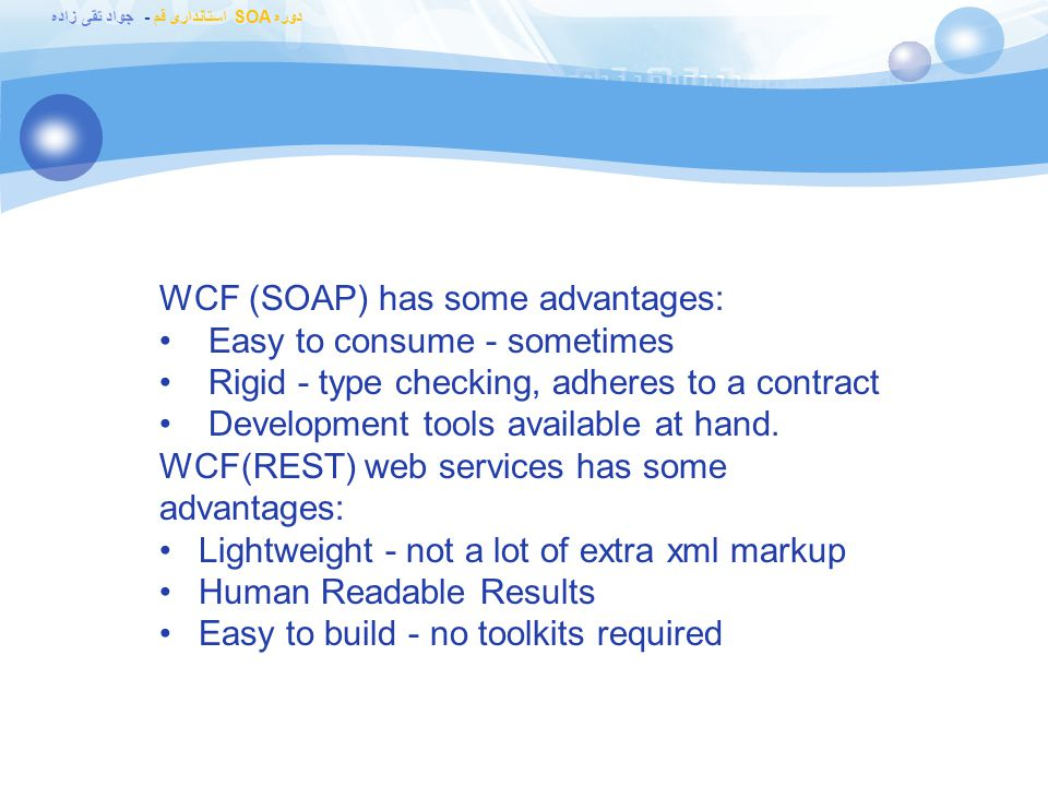 WCF (SOAP) has some advantages: