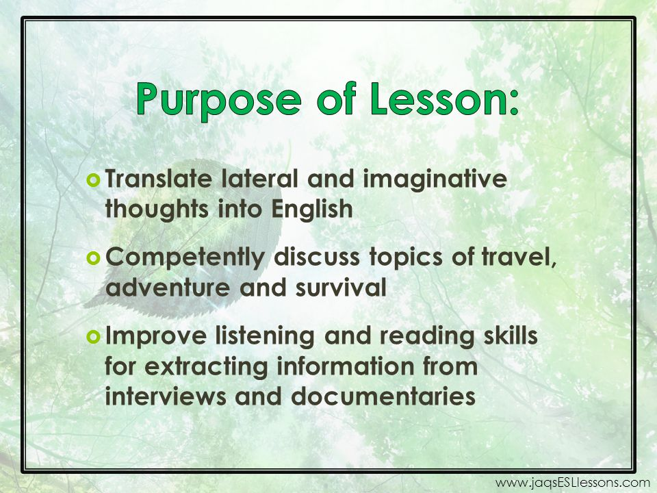 Purpose of Lesson: Translate lateral and imaginative thoughts into English. Competently discuss topics of travel, adventure and survival.