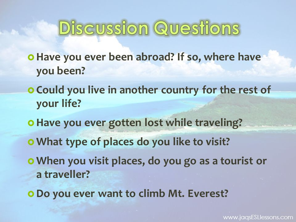 Discussion Questions Have you ever been abroad If so, where have you been Could you live in another country for the rest of your life