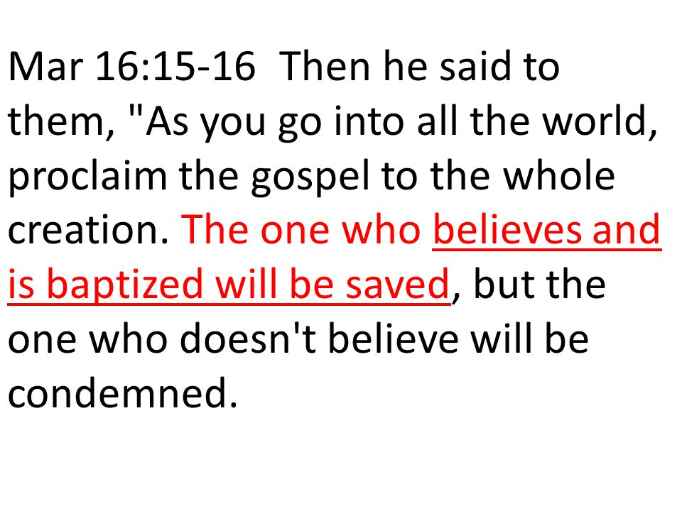 Mar 16:15-16 Then he said to them, As you go into all the world, proclaim the gospel to the whole creation.