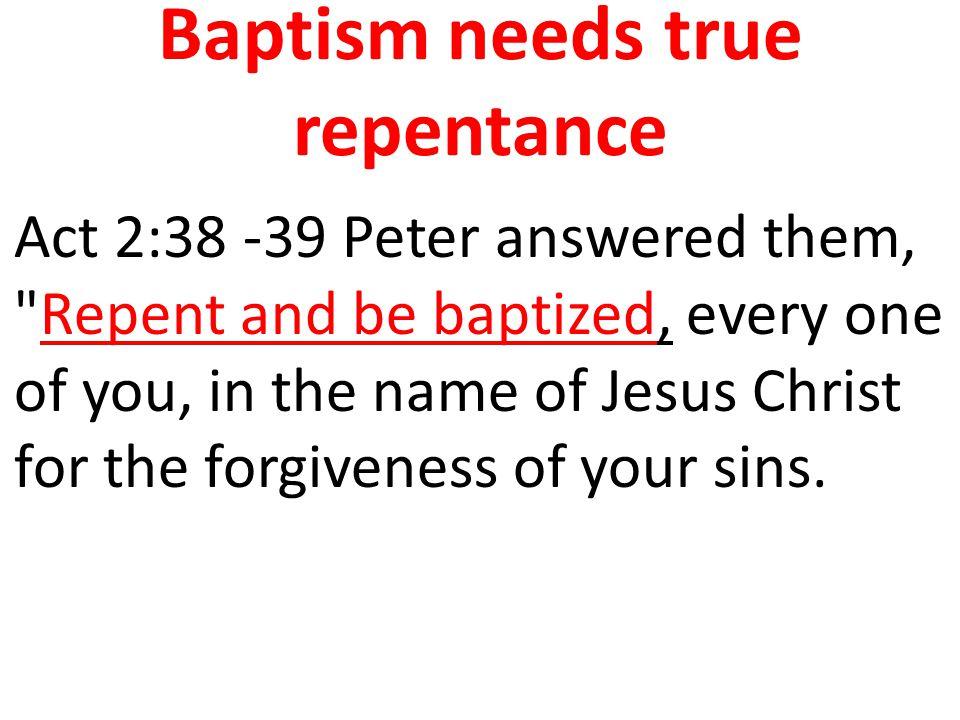 Baptism needs true repentance