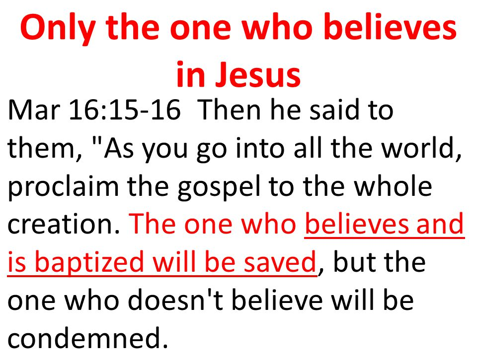 Only the one who believes in Jesus