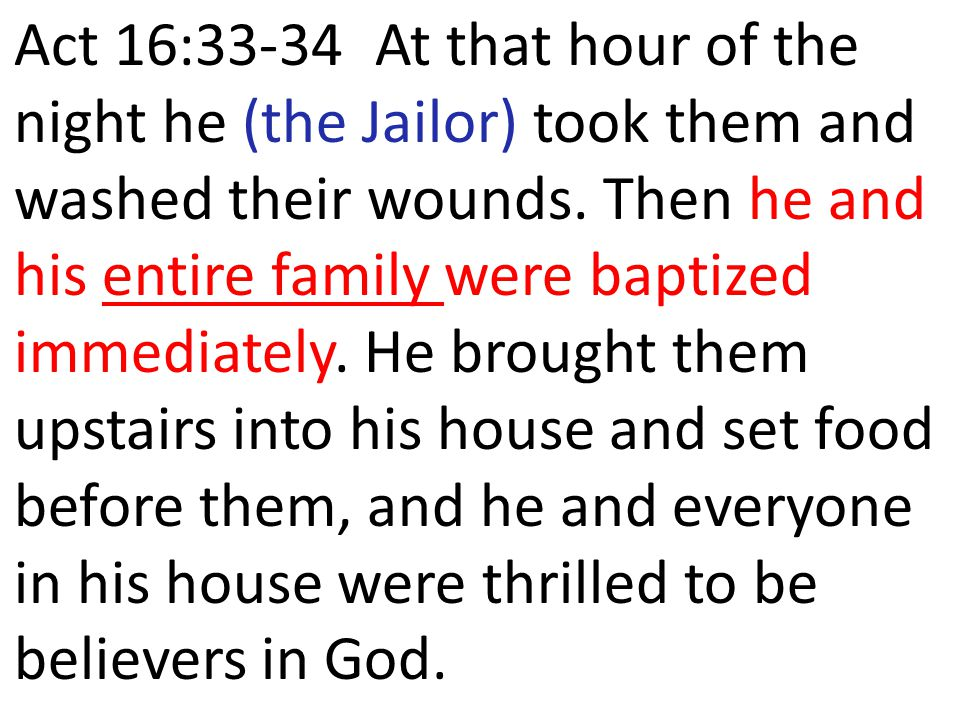 Act 16:33-34 At that hour of the night he (the Jailor) took them and washed their wounds.