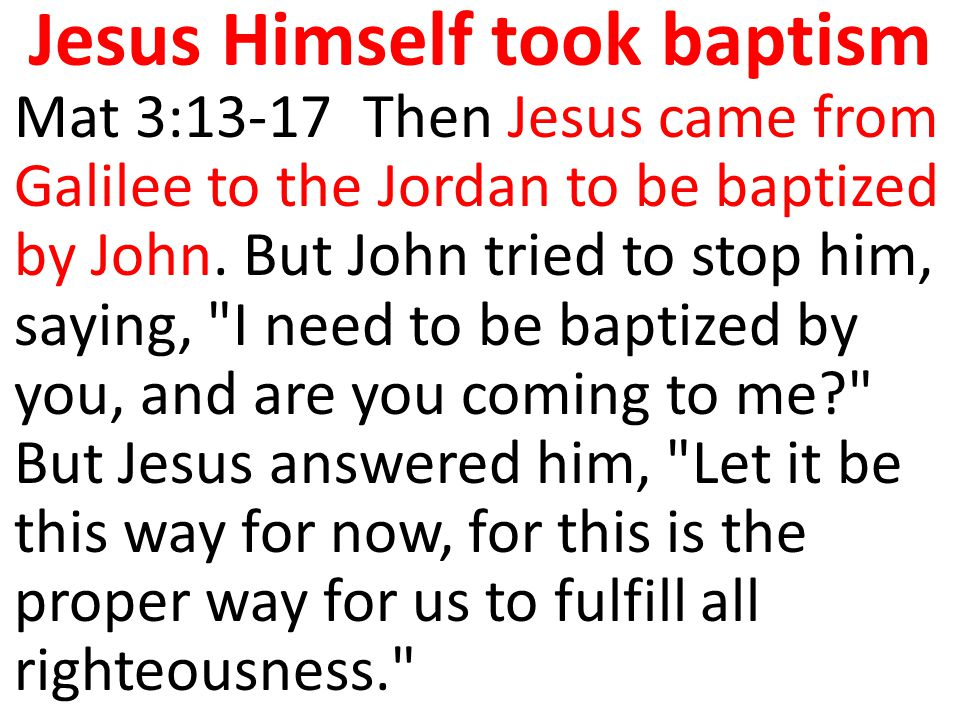 Jesus Himself took baptism